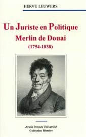 Un Juriste en politique. Merlin de Douai (1754-1838)