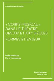 «Corps musical» dans le théâtre des XXe et XXIesiècles: formes et enjeux