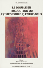 Le double en traduction ou l'(impossible ?) entre-deux. Volume 1