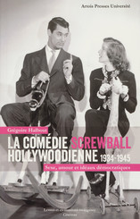 La Comédie Screwball hollywoodienne 1934-1945