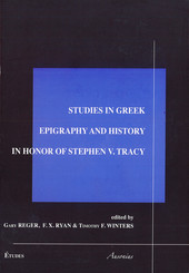 Studies in Greek epigraphy and history in honor of Stefen V. Tracy