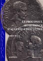 Le proconsul et le prince d'Auguste à Dioclétien