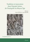 Tradition et innovation dans l'épopée latine, de l'Antiquité au Moyen Âge