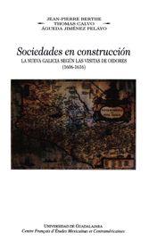 Sociedades en construcción, la Nueva Galicia según las visitas de oidores, (1606-1616)