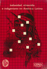 Indianidad, etnocidio e indigenismo en América latina