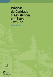 Práticas de Caridade e Assistência em Évora (1650-1750)