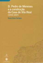 D. Pedro de Meneses e a construção da Casa de Vila Real (1415-1437)