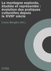 La montagne explorée, étudiée et représentée : évolution des pratiques culturelles depuis le xviiie siècle
