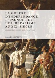 La guerre d\'Indépendance espagnole et le libéralisme au xixe siècle ...