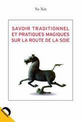 Savoirs traditionnels et pratiques magiques sur la route de la soie