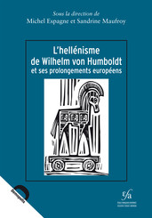 L'hellénisme de Wilhelm Von Humboldt et ses prolongements européens
