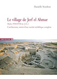 Le village de Jerf el Ahmar (Syrie, 9500-8700 av. J.-C.)