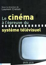 Le cinéma à l'épreuve du système télévisuel