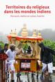 Territoires du religieux dans les mondes indiens