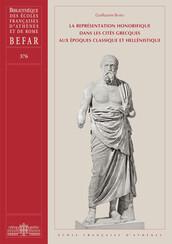 La représentation honorifique dans les cités grecques aux époques classique et hellénistique