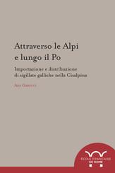 Attraverso le Alpi e lungo il Po : importazione e distribuzione di sigillate galliche nella Cisalpina