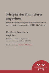 Périphéries financières angevines. Institutions et pratiques de l'administration de territoires composites (XIIIe-XVe siècle)