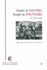 Fonder les savoirs, fonder les pouvoirs, XVe-XVIIIe siècle