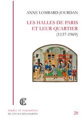 Les halles de Paris et leur quartier (1137-1969)