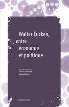 Walter Eucken, entre économie et politique