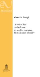 La poésie des troubadours : Un modèle européen de civilisation littéraire