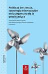 Políticas de ciencia, tecnología e innovación en la Argentina de la posdictadura