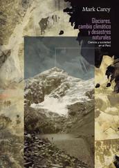 Glaciares, cambio climático y desastres naturales
