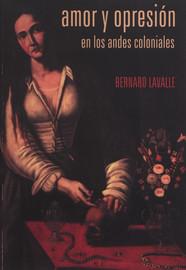 Amor y opresión en los Andes coloniales