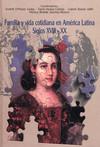 Familia y vida cotidiana en América Latina, siglos XVIII-XX