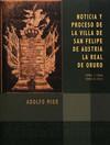 Noticia y proceso de la Villa de San Felipe de Austria. La Real de Oruro