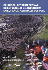 Desarrollo y perspectivas de los sistemas de andenería de los Andes centrales del Perú