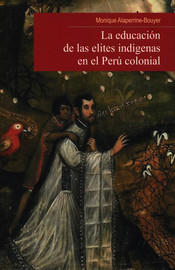 La educación de las elites indígenas en el Perú colonial