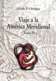 Viaje a la América Meridional. Tomo IV