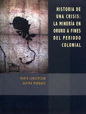 Historia de una crisis: la minería en Oruro a fines del período colonial