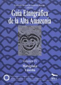 Guía Etnográfica de la Alta Amazonía. Volumen IV