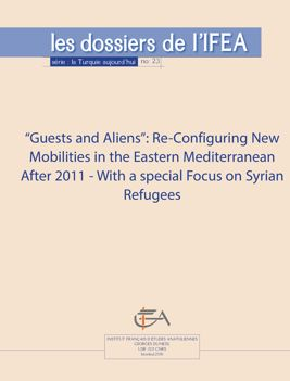 """Guests and Aliens"": Re-Configuring New Mobilities in the Eastern Mediterranean After 2011 - with a special focus on Syrian refugees"