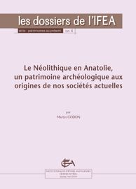 Le Néolithique en Anatolie, un patrimoine archéologique aux origines de nos sociétés actuelles