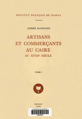 Artisans et commerçants au Caire au XVIIIe siècle. Tome I