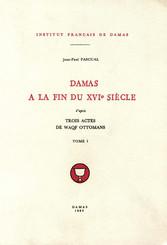 Damas à la fin du XVIe siècle, d'après trois actes de waqf ottomans