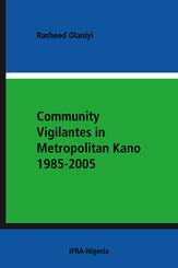 Community Vigilantes in Metropolitan Kano 1985-2005