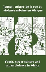Jeunes, culture de la rue et violence urbaine en Afrique / Youth, Street Culture and Urban Violence in Africa