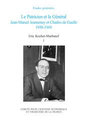 Le Patricien et le Général. Jean-Marcel Jeanneney et Charles de Gaulle 1958-1969. Volume I