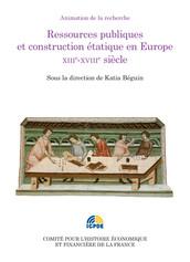 Ressources publiques et construction étatique en Europe. XIIIe-XVIIIe siècle