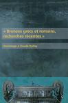 Bronzes grecs et romains, recherches récentes. Hommage à Claude Rolley