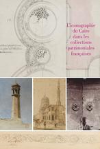 L'iconographie du Caire dans les collections patrimoniales françaises