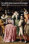 Se vêtir à la cour en Europe 1400-1815