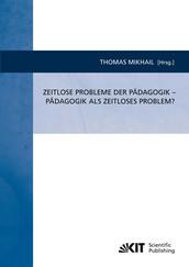 Zeitlose Probleme der Pädagogik - Pädagogik als zeitloses Problem?
