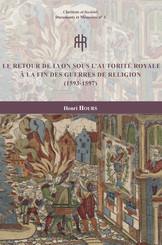 Le retour de Lyon sous l'autorité royale à la fin des guerres de Religion (1593-1597)