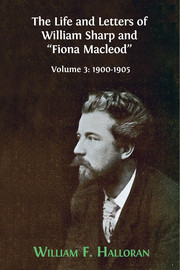 "The Life and Letters of William Sharp and ""Fiona Macleod"". Volume 3"