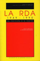 La RDA 1949-1990. Du stalinisme à la liberté